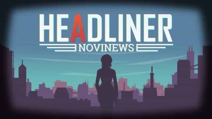 『ヘッドライナー:ノヴィニュース』レビュー01